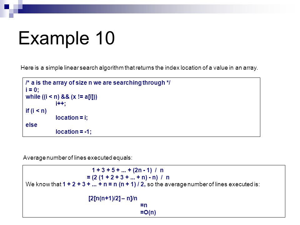 Example 10Here is a simple linear search algorithm that returns the index location of a value in an array.