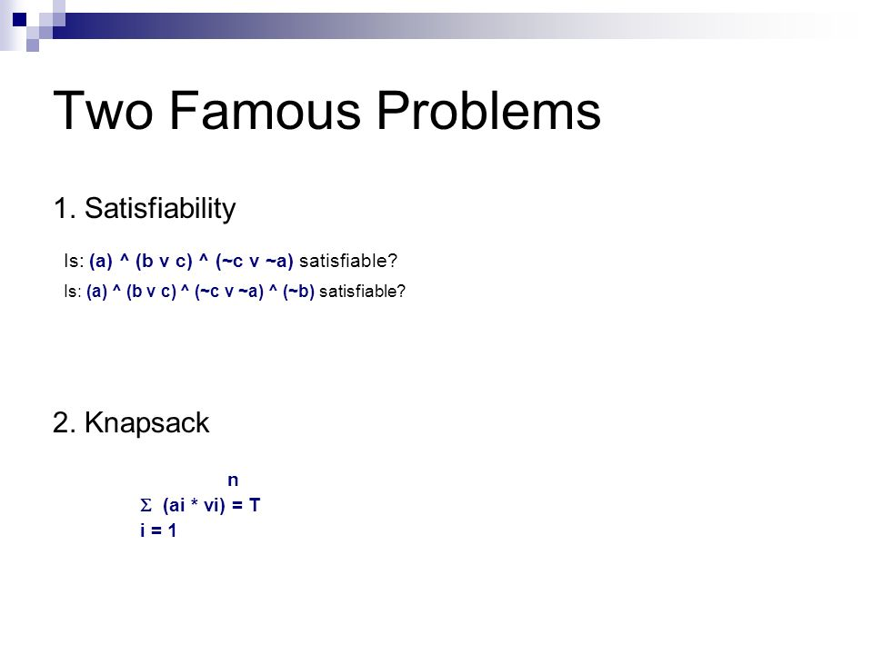 Two Famous Problems Is: (a) ^ (b v c) ^ (~c v ~a) satisfiable