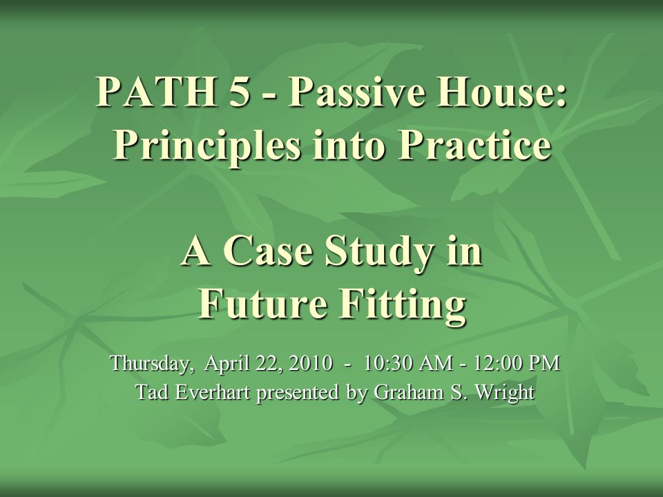 PATH 5 - Passive House: Principles into Practice A Case Study in Future Fitting