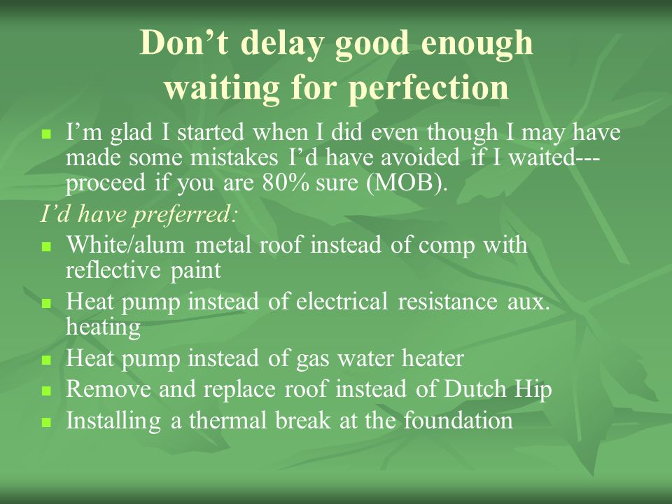 Don't delay good enough waiting for perfection