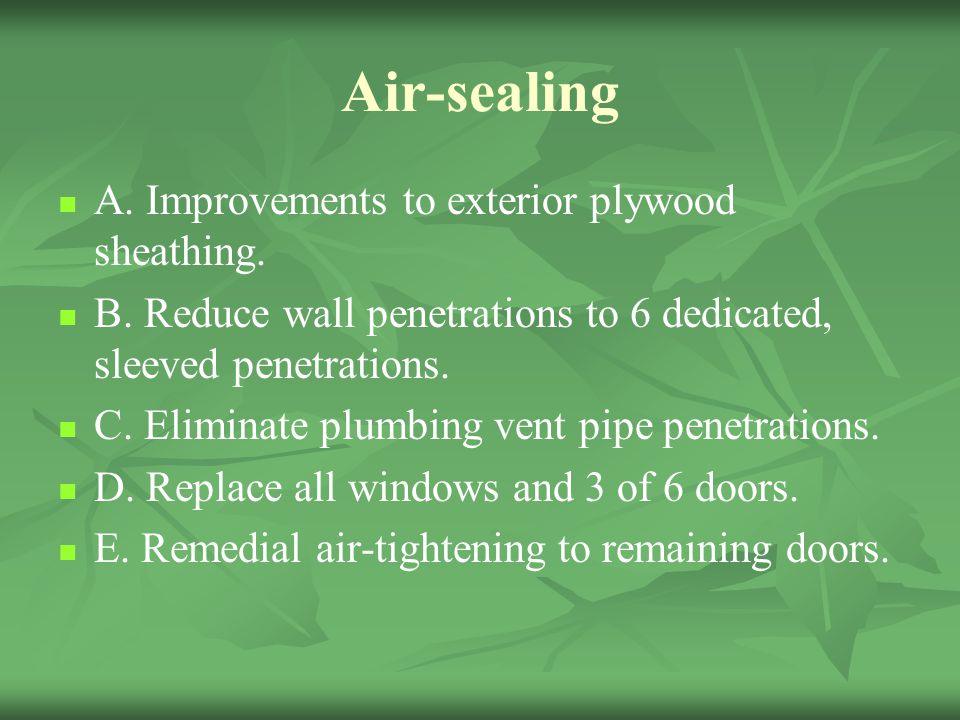Air-sealing A. Improvements to exterior plywood sheathing.