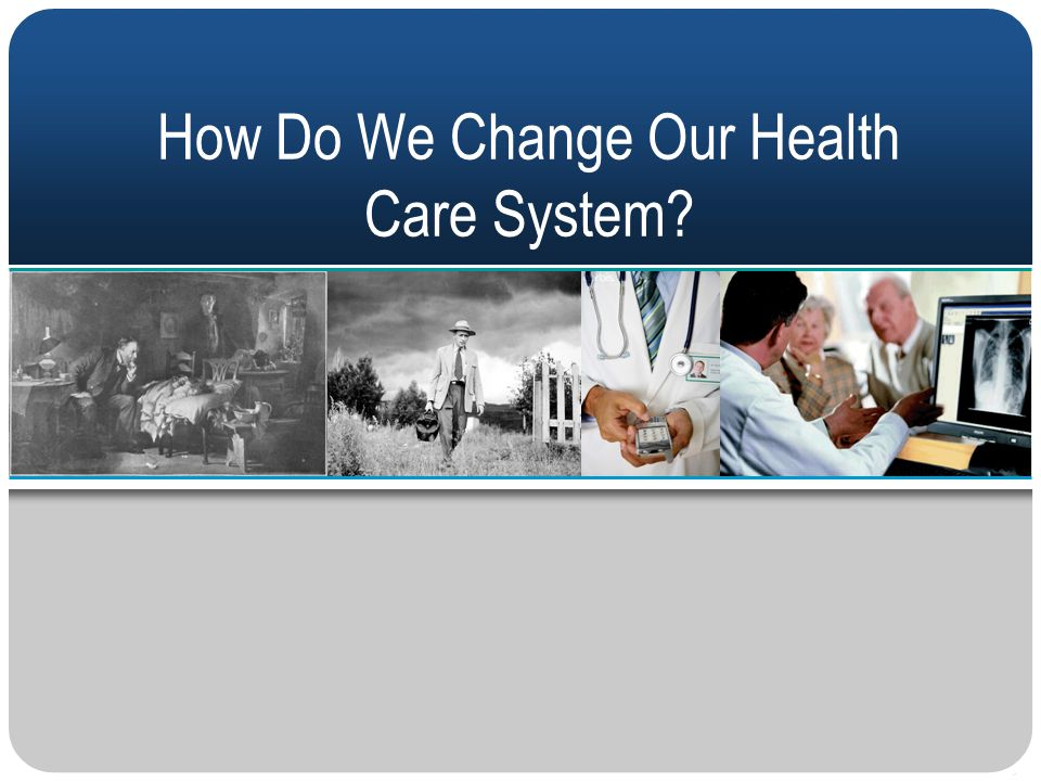 How Do We Change Our Health Care System