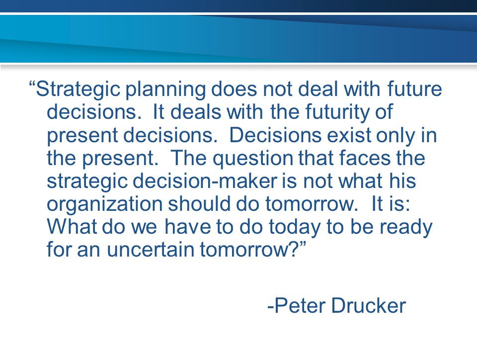 Strategic planning does not deal with future decisions