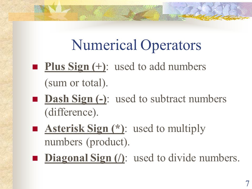 Numerical Operators Plus Sign (+): used to add numbers (sum or total).