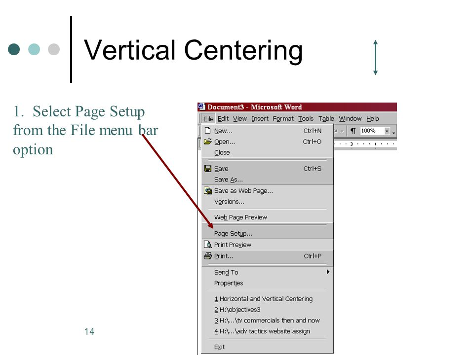 Vertical Centering 1. Select Page Setup from the File menu bar option