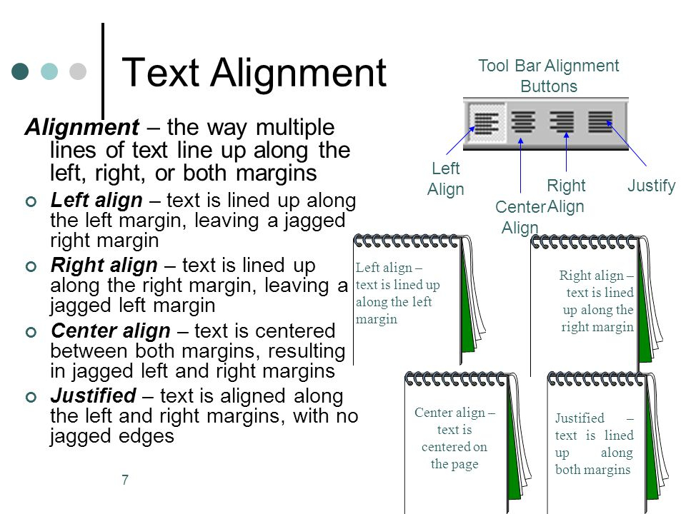 Text Alignment Tool Bar Alignment Buttons. Alignment – the way multiple lines of text line up along the left, right, or both margins.