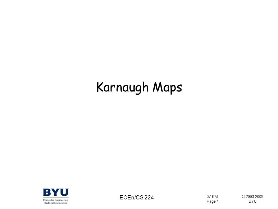 Karnaugh Maps ECEn/CS 224