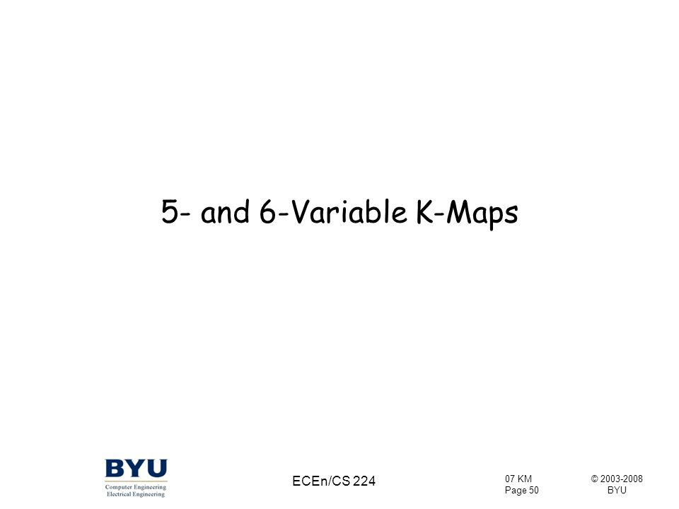 5- and 6-Variable K-Maps ECEn/CS 224