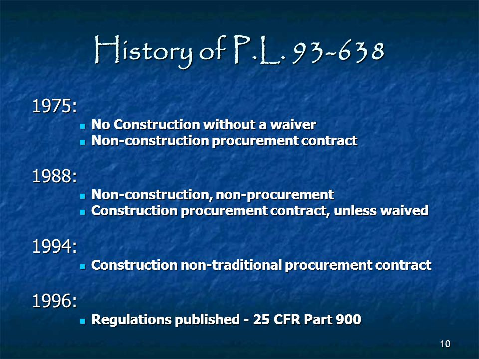 History of P.L. 93-638 1975: No Construction without a waiver. Non-construction procurement contract.