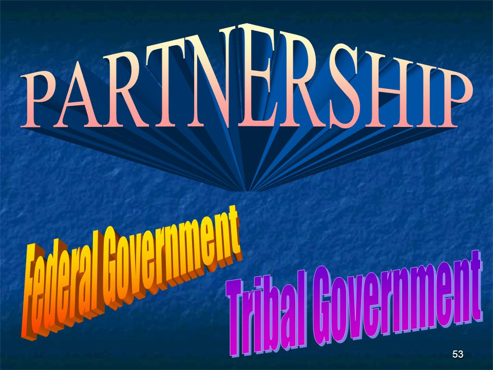 PARTNERSHIP Federal Government Tribal Government