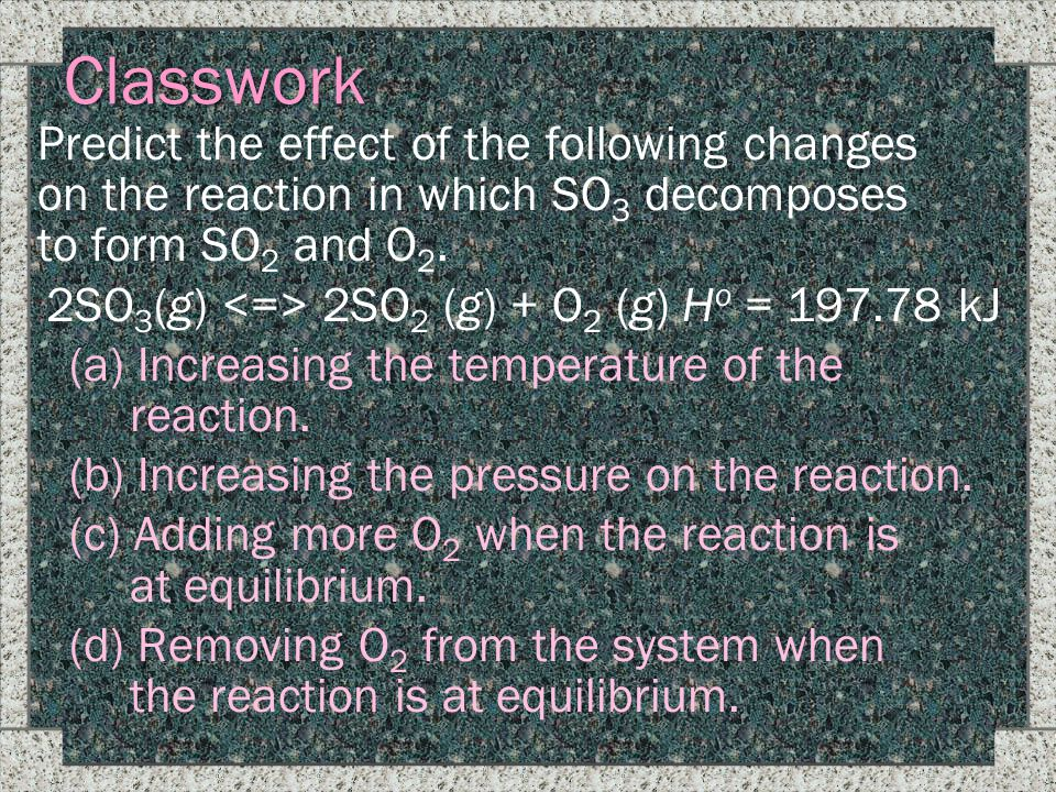 2SO3(g) <=> 2SO2 (g) + O2 (g) Ho = 197.78 kJ
