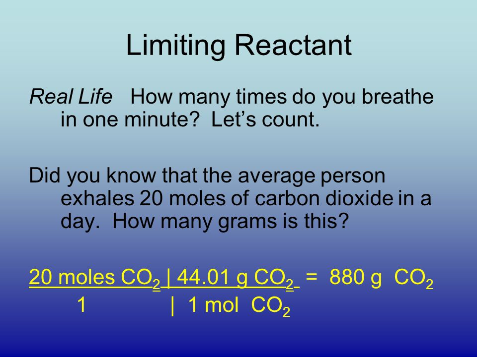 Limiting Reactant Real Life How many times do you breathe in one minute Let's count.