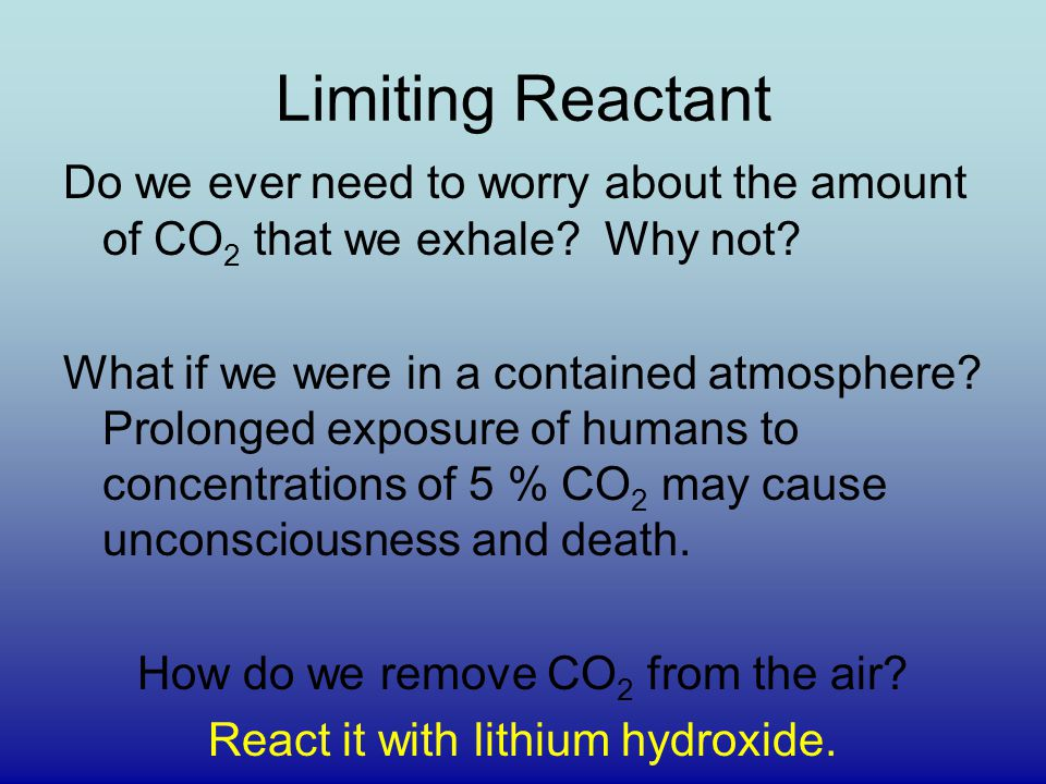 Limiting Reactant Do we ever need to worry about the amount of CO2 that we exhale Why not