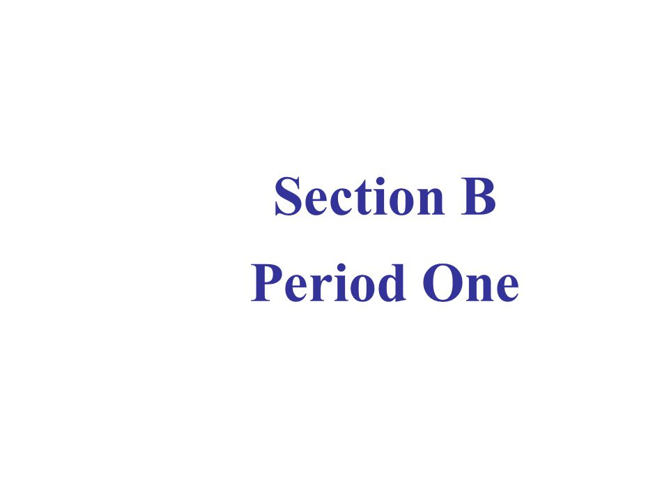 Section B Period One