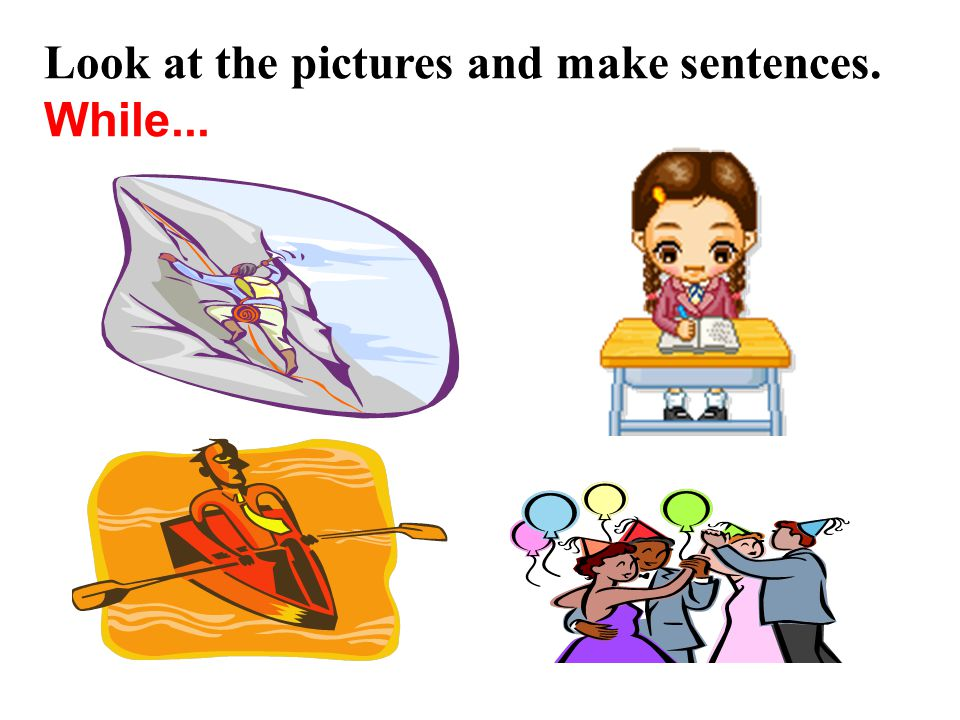 Look at the pictures and make sentences.