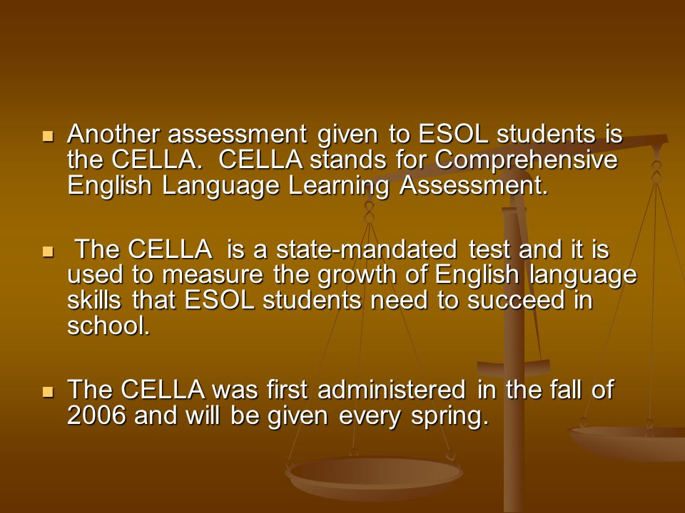 Another assessment given to ESOL students is the CELLA