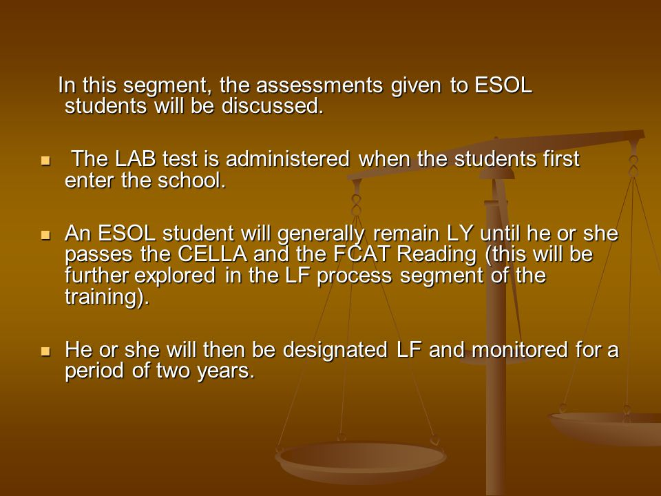 In this segment, the assessments given to ESOL students will be discussed.