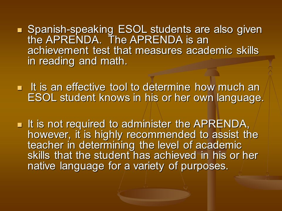 Spanish-speaking ESOL students are also given the APRENDA