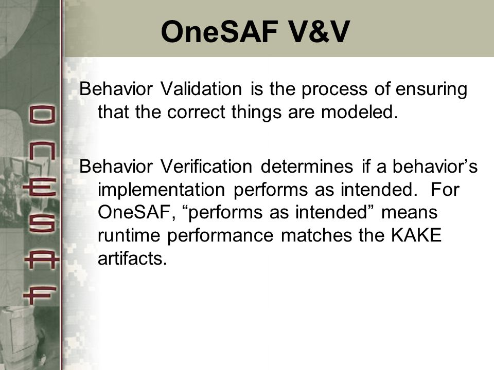 OneSAF V&V Behavior Validation is the process of ensuring that the correct things are modeled.