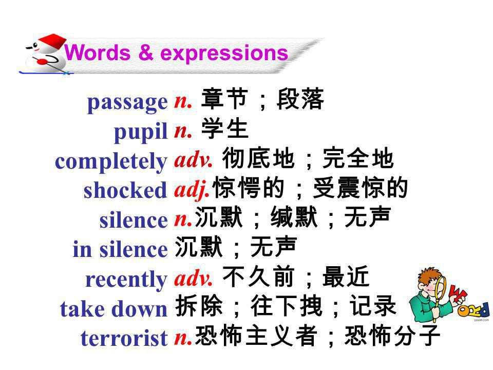 Words & expressions passage. pupil. completely. shocked. silence. in silence. recently. take down.