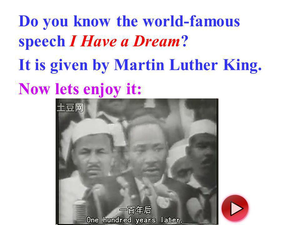 Do you know the world-famous speech I Have a Dream