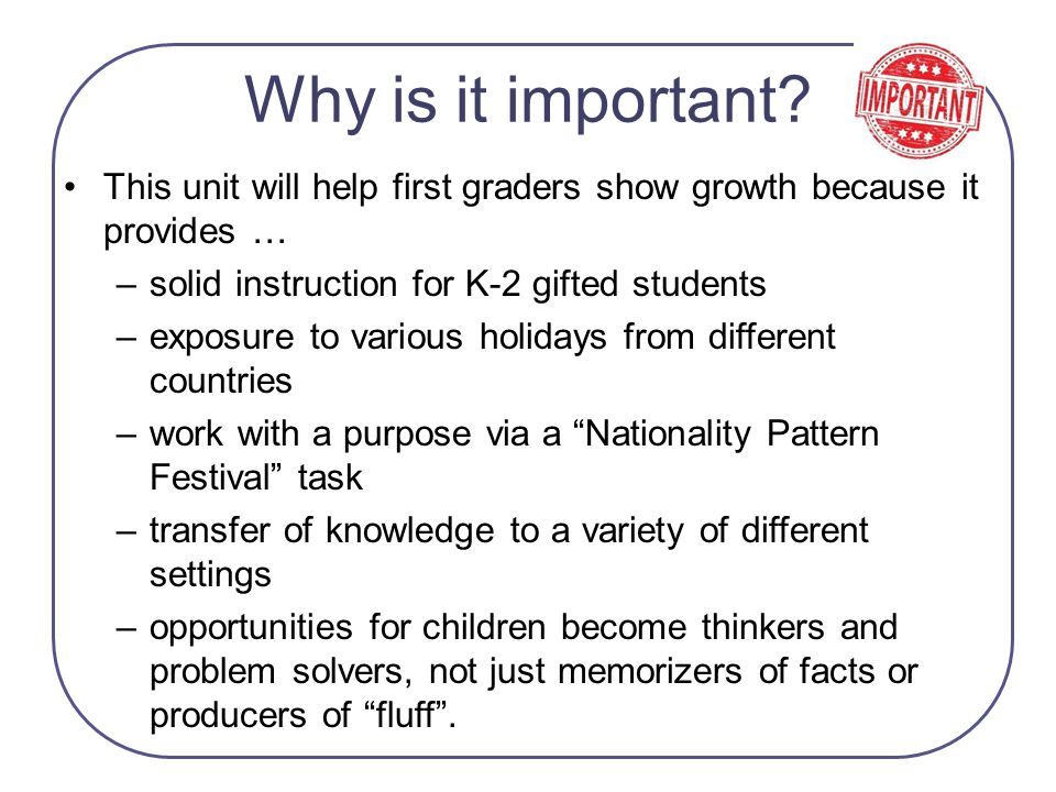 Why is it important This unit will help first graders show growth because it provides … solid instruction for K-2 gifted students.