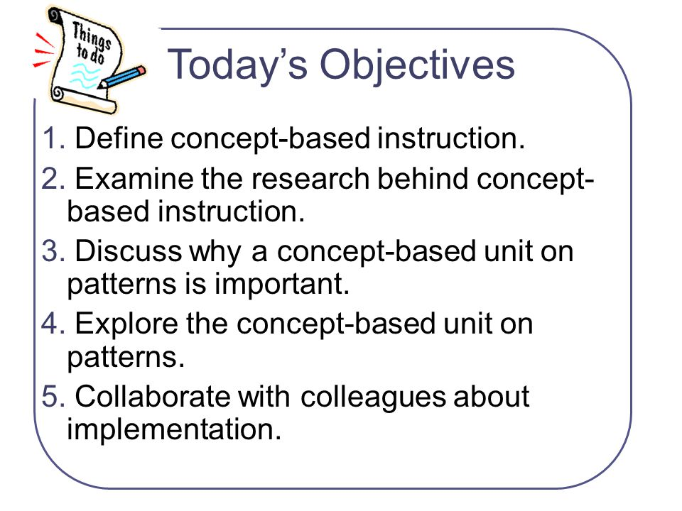 Today's Objectives 1. Define concept-based instruction.