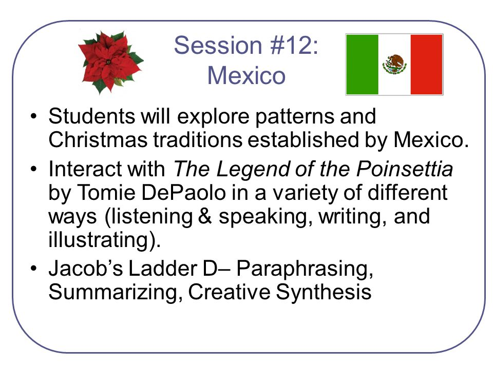 Session #12: Mexico Students will explore patterns and Christmas traditions established by Mexico.