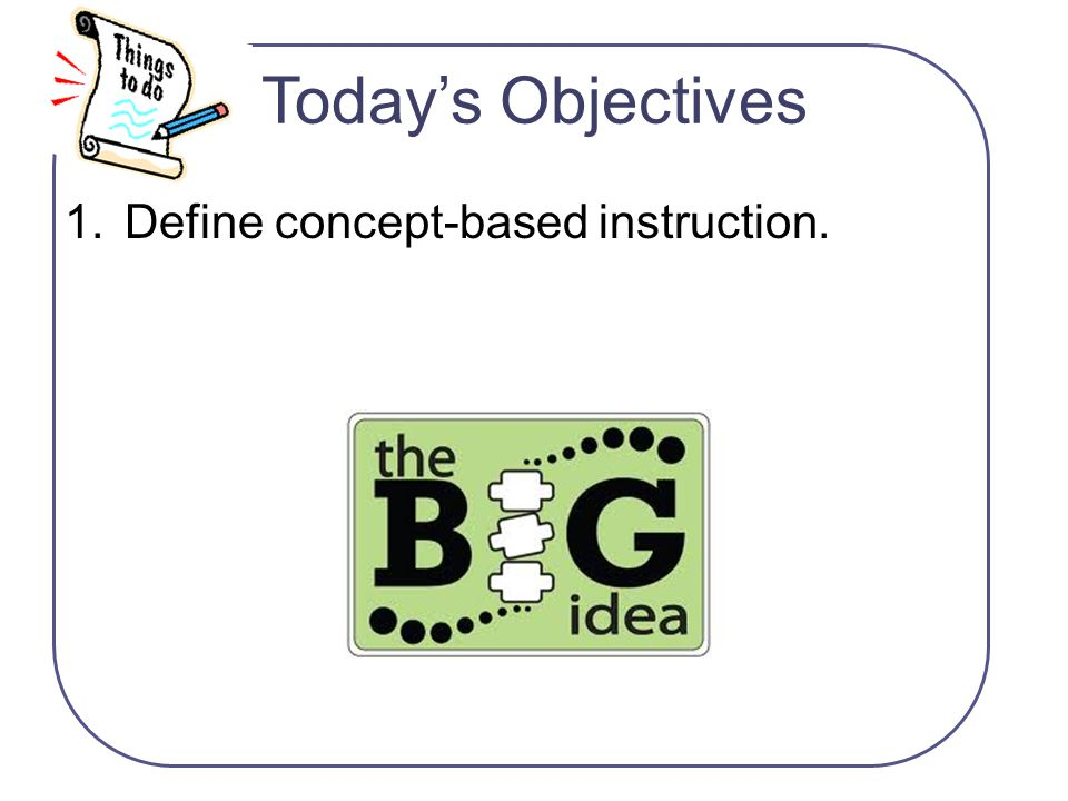 Today's Objectives Define concept-based instruction.