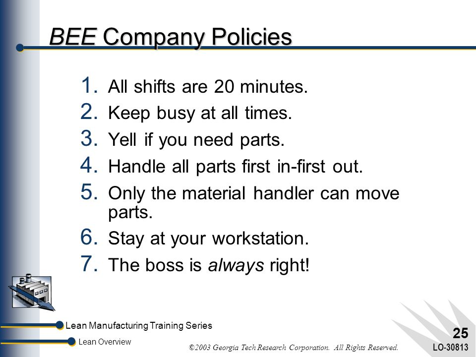 BEE Company Policies All shifts are 20 minutes.