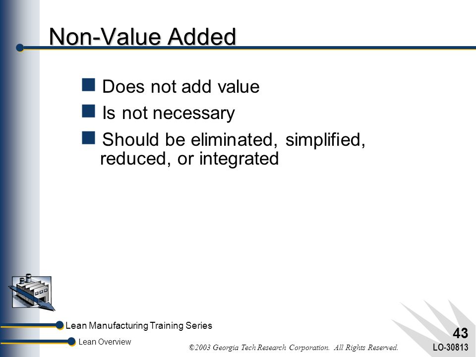 Non-Value Added Does not add value Is not necessary