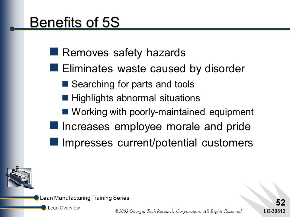 Benefits of 5S Removes safety hazards