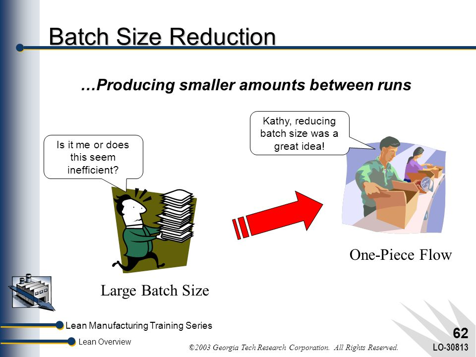Batch Size Reduction …Producing smaller amounts between runs