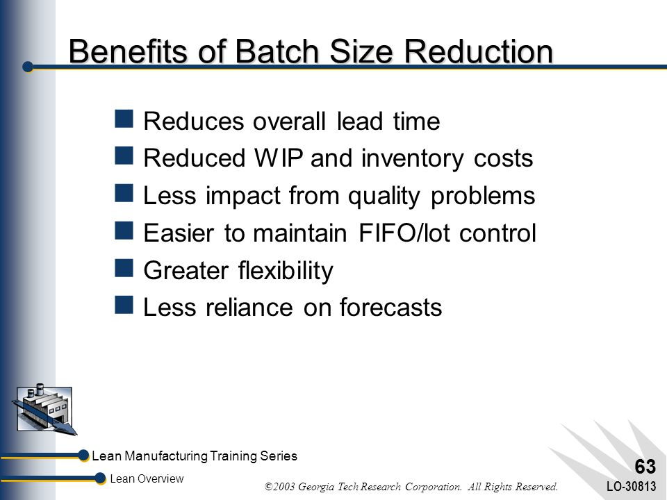 Benefits of Batch Size Reduction