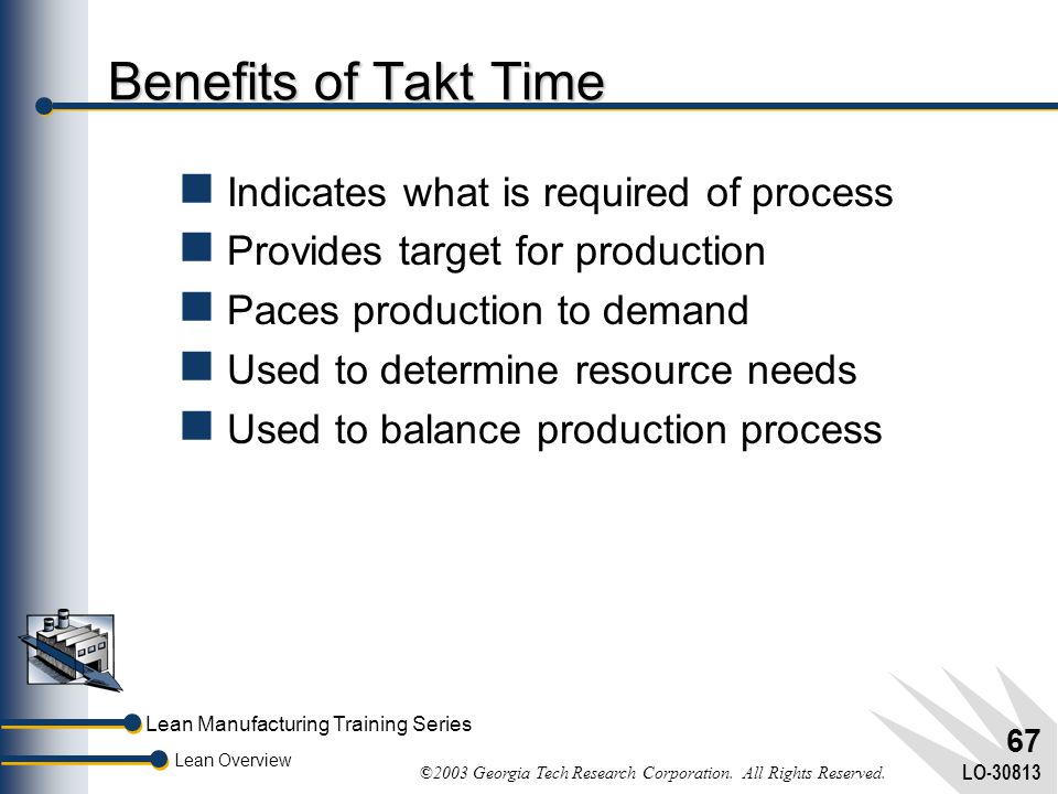 Benefits of Takt Time Indicates what is required of process