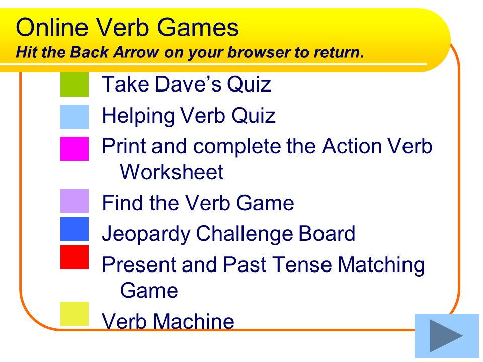 Online Verb Games Hit the Back Arrow on your browser to return.