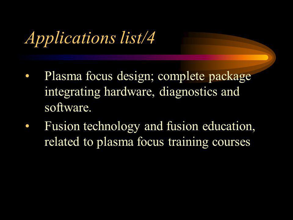 Applications list/4 Plasma focus design; complete package integrating hardware, diagnostics and software.