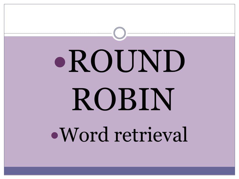 ROUND ROBIN Word retrieval