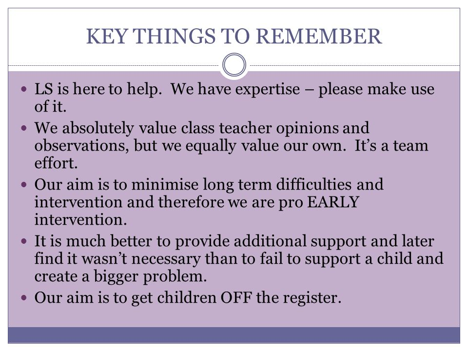 KEY THINGS TO REMEMBER LS is here to help. We have expertise – please make use of it.