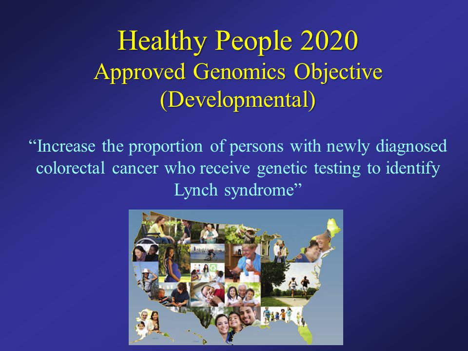 Universal screening for lynch syndrome ppt video online - Healthy people 2020 is a plan designed to ...
