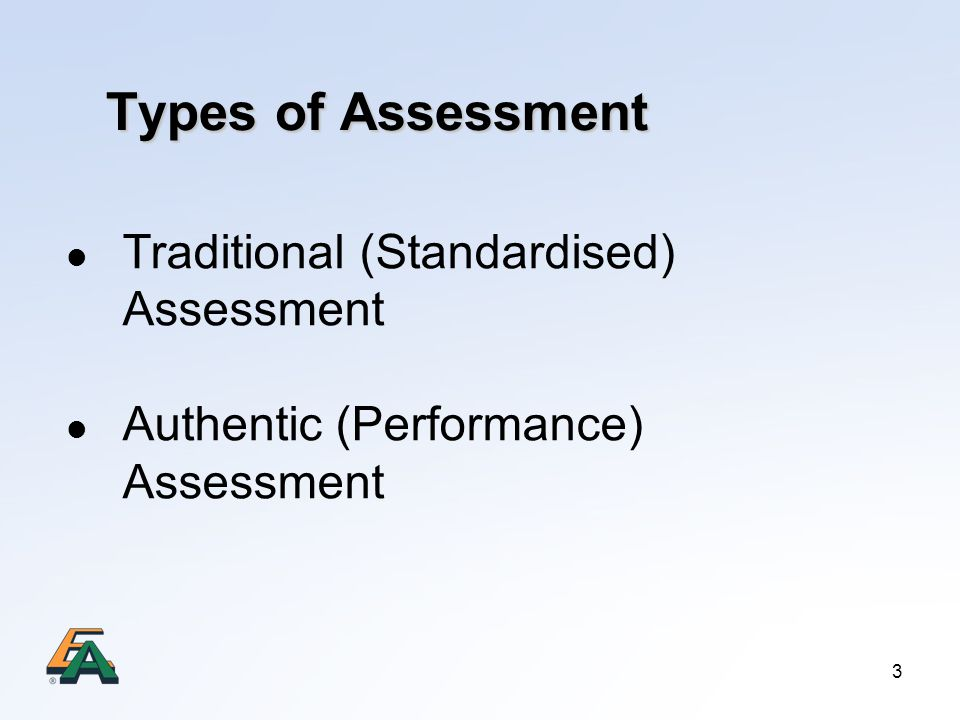 Types of Assessment Traditional (Standardised) Assessment
