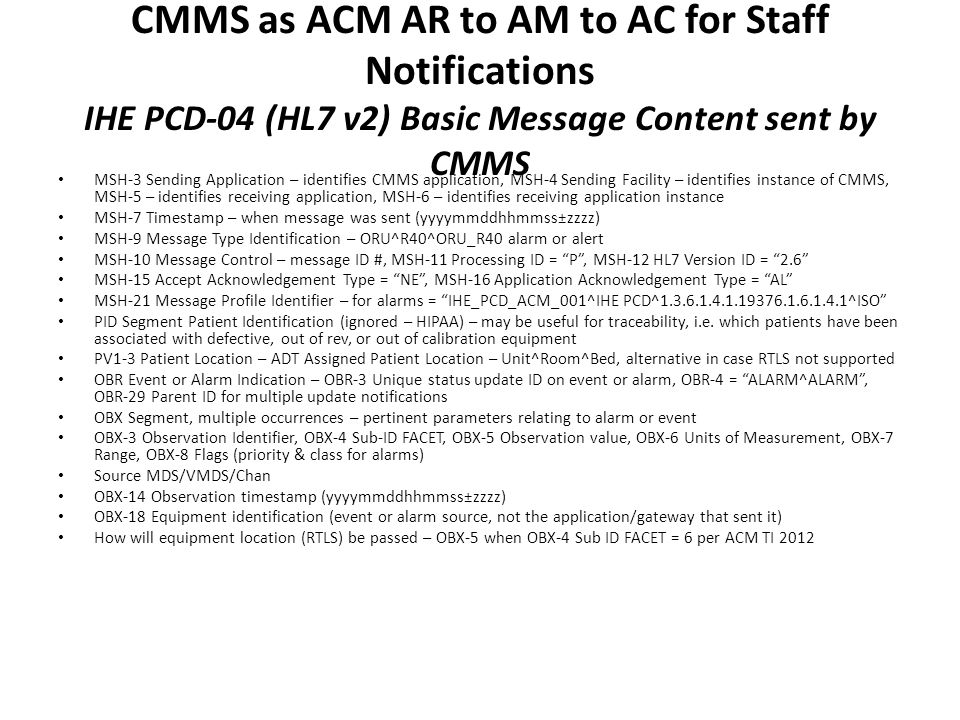 CMMS as ACM AR to AM to AC for Staff Notifications IHE PCD-04 (HL7 v2) Basic Message Content sent by CMMS