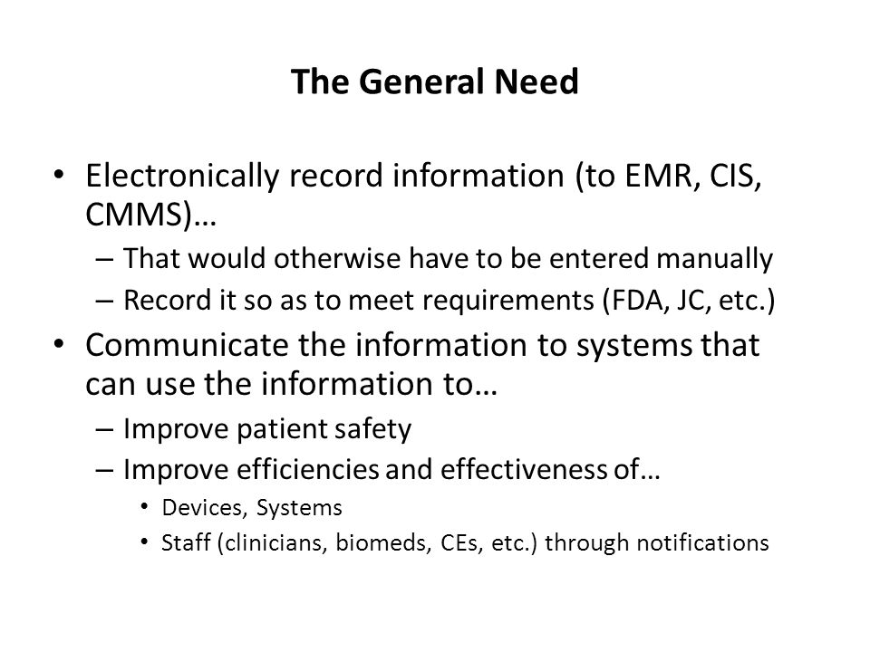 The General Need Electronically record information (to EMR, CIS, CMMS)… That would otherwise have to be entered manually.