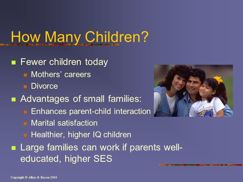 How Many Children Fewer children today Advantages of small families: