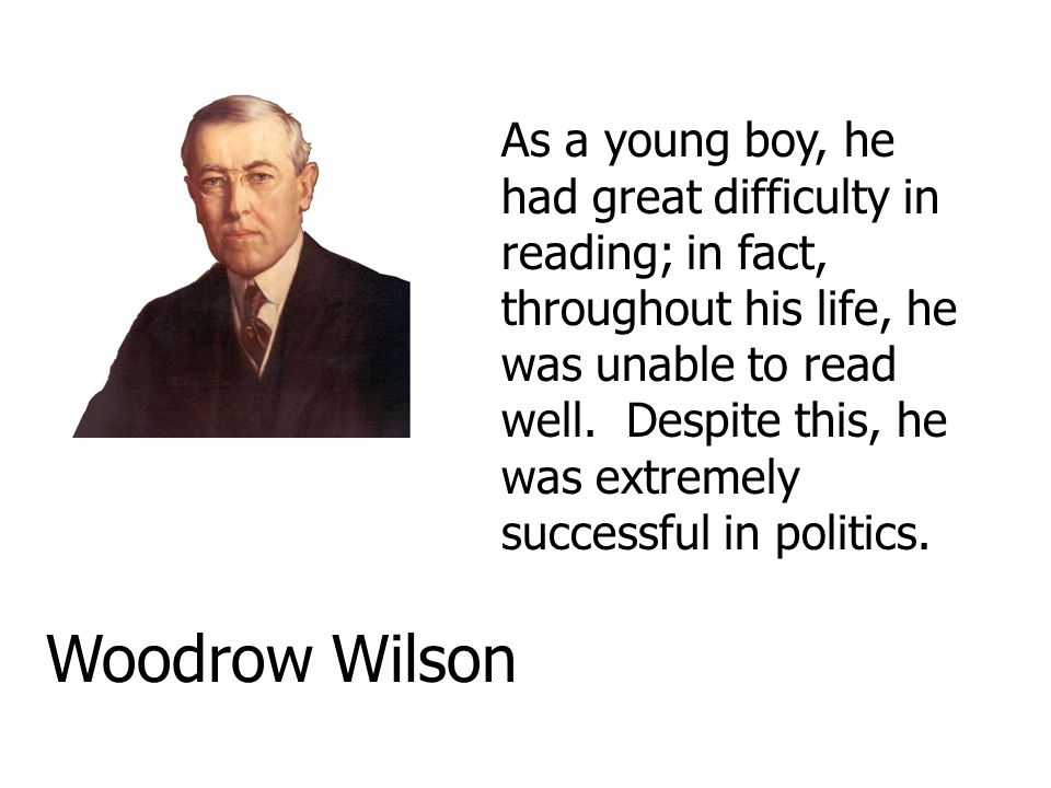 As a young boy, he had great difficulty in reading; in fact, throughout his life, he was unable to read well. Despite this, he was extremely successful in politics.