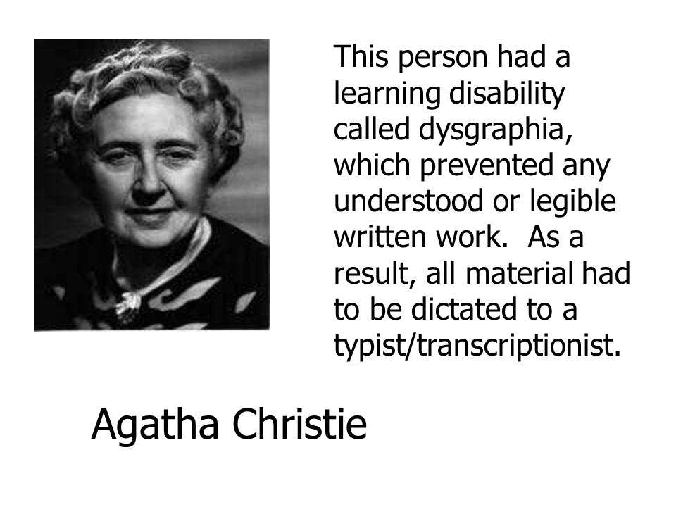 This person had a learning disability called dysgraphia, which prevented any understood or legible written work. As a result, all material had to be dictated to a typist/transcriptionist.