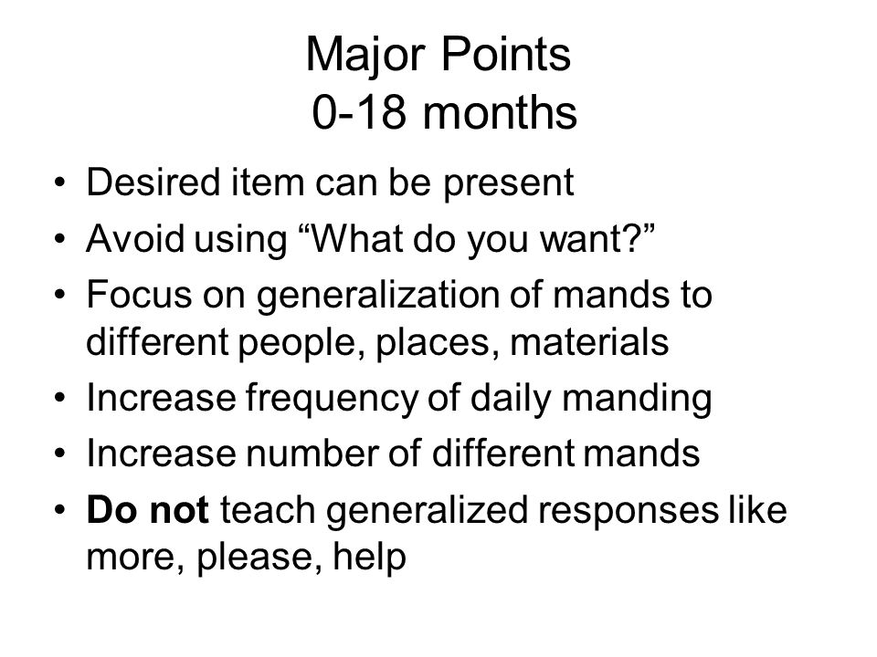 Major Points 0-18 months Desired item can be present
