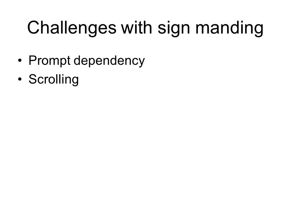 Challenges with sign manding