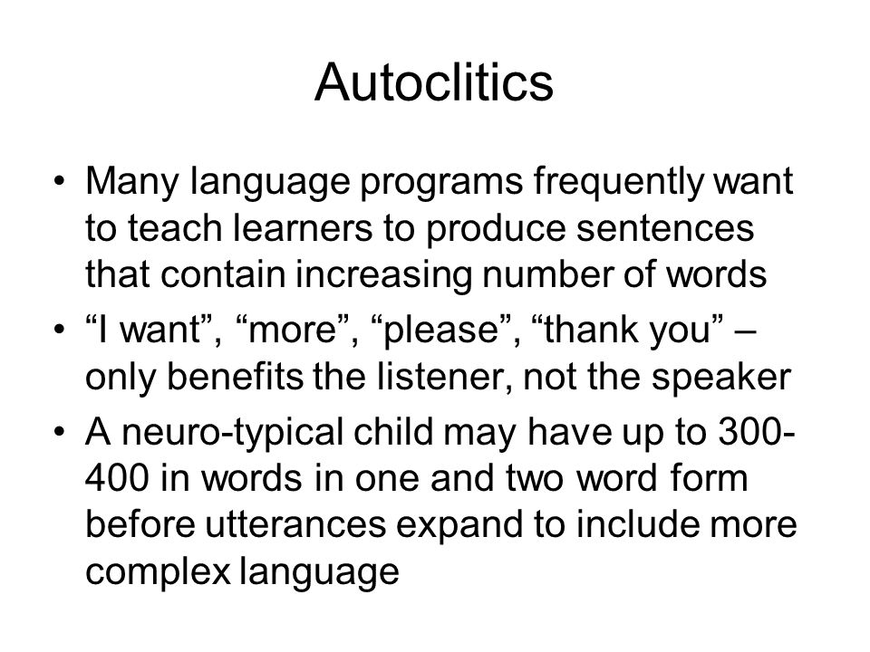 Autoclitics Many language programs frequently want to teach learners to produce sentences that contain increasing number of words.