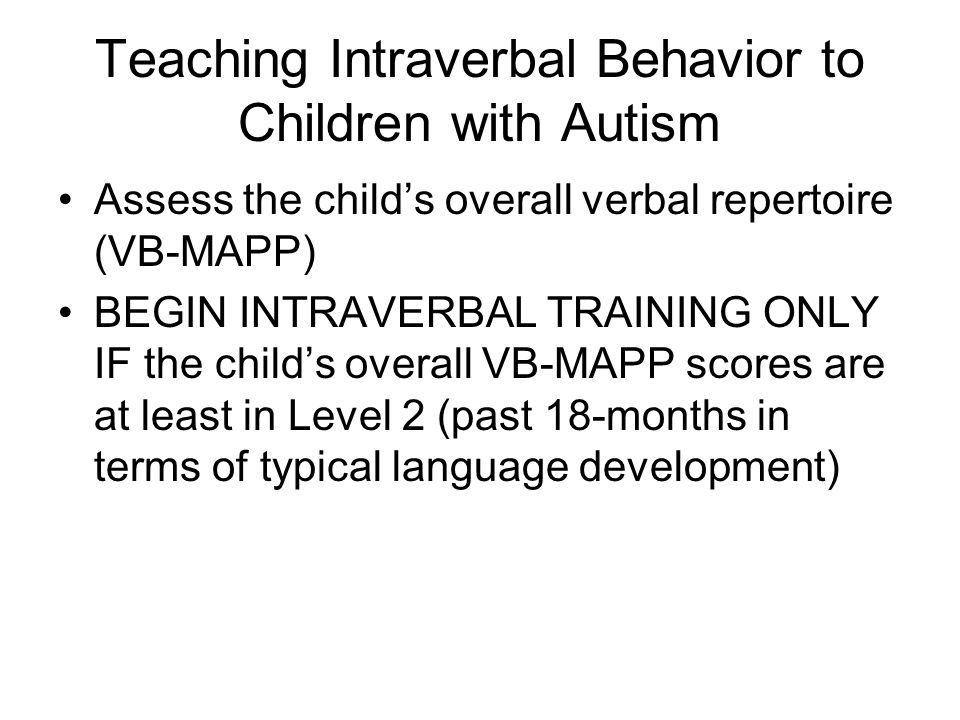 Teaching Intraverbal Behavior to Children with Autism